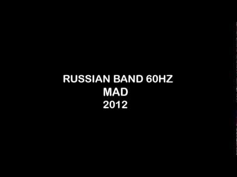 RUSSIAN BAND 60HZ -  MAD (2012)
